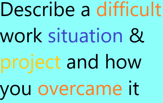 Describe a difficult work situation / project and how you overcame it