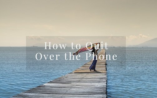 how to quit over the phone